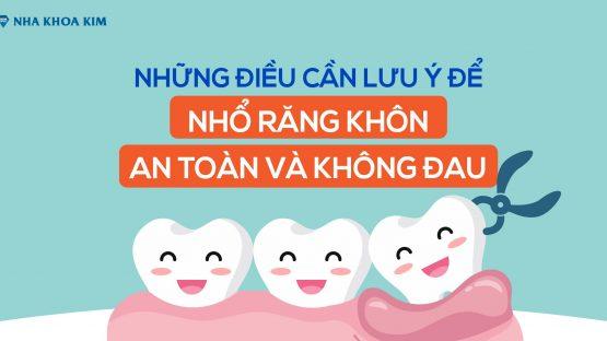 Những điều cần lưu ý để nhổ răng khôn không đau và an toàn