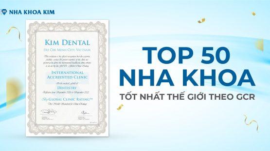 Nha Khoa Kim thăng hạng Top 50 nha khoa tốt nhất Thế Giới trên bảng xếp hạng GCR