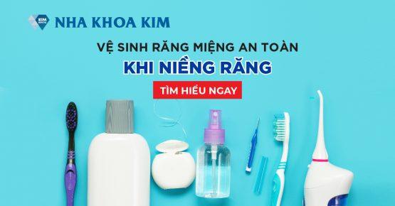 Hướng dẫn vệ sinh răng miệng an toàn khi niềng răng